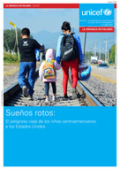 (Spanish) UNICEF Child Alert  - Central America 2016: Broken Dreams: Central American Children's Dangerous Journey to the United States