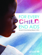 Report in high res: FOR EVERY CHILD, END AIDS - Seventh Stocktaking Report, 2016